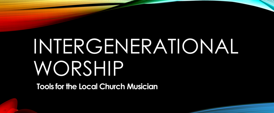 How to Foster Interactions Between the  Generations in your Music Ministry